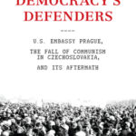 [PDF] [EPUB] Democracy's Defenders: U.S. Embassy Prague, the Fall of Communism in Czechoslovakia, and Its Aftermath Download