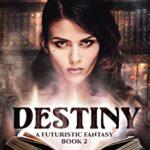 [PDF] [EPUB] Destiny: A Futuristic Fantasy Download