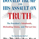 [PDF] [EPUB] Donald Trump and His Assault on Truth: The President's Falsehoods, Misleading Claims and Flat-Out Lies Download