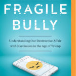 [PDF] [EPUB] Fragile Bully: Understanding Our Destructive Affair With Narcissism in the Age of Trump Download