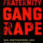 [PDF] [EPUB] Fraternity Gang Rape: Sex, Brotherhood, and Privilege on Campus Download