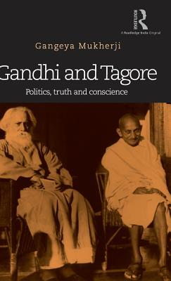 [PDF] [EPUB] Gandhi and Tagore: Politics, truth and conscience Download by Gangeya Mukherji