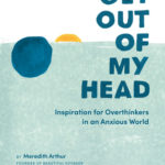 [PDF] [EPUB] Get Out of My Head: Inspiration for Overthinkers in an Anxious World Download