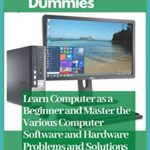 [PDF] [EPUB] How to Learn Computer for Dummies: Learn Computer as a Beginner and Master the Various Computer Software and Hardware Problems and Solutions Download