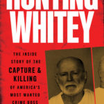 [PDF] [EPUB] Hunting Whitey: The Inside Story of the Capture and Killing of America's Most Wanted Crime Boss Download