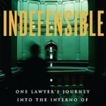 [PDF] [EPUB] Indefensible: One Lawyer's Journey Into the Inferno of American Justice Download