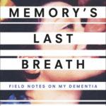 [PDF] [EPUB] Memory's Last Breath: Field Notes on My Dementia Download