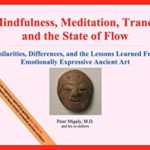 [PDF] [EPUB] Mindfulness, Meditation, Trance, and the State of Flow: Similarities, Differences, and the Lessons Learned From Emotionally Expressive Ancient Art Download