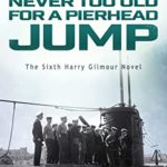 [PDF] [EPUB] Never Too Old for a Pierhead Jump (Harry Gilmour, #6) Download