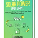 [PDF] [EPUB] Off-Grid Solar Power Made Simple: A Simple Guide to Building and Installing Solar Power Panels for Homes, Cabins and Vehicles Download