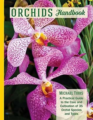 [PDF] [EPUB] Orchids Handbook: A Practical Guide to the Care and Cultivation of 40 Popular Orchid Species and Their Hybrids Download by Michael Tibbs