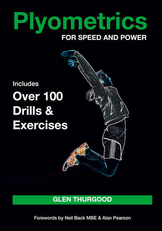 [PDF] [EPUB] Plyometrics for Speed and Power: Includes over 100 Drills and Exercises Download by Glen Thurgood