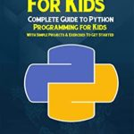 [PDF] [EPUB] Python Programming For Kids: Complete Guide to Python Programming for Kids With Simple Projects and Exercises To Get Started Download