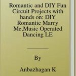[PDF] [EPUB] Romantic and DIY Fun Circuit Projects with hands on: DIY Romantic Marry Me,Music Operated Dancing LEDs,Criminal Alarm, Crisis Light,Robot,XOR, NOR,OR,XOR and NOT Gate Download