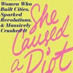 [PDF] [EPUB] She Caused a Riot: 100 Unknown Women Who Built Cities, Sparked Revolutions, and Massively Crushed It Download