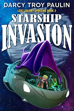 [PDF] [EPUB] Starship Invasion (Lost Colony Uprising Book 2) Download by Darcy Troy Paulin