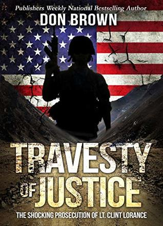 [PDF] [EPUB] TRAVESTY OF JUSTICE: The Shocking Prosecution of Lt. Clint Lorance Download by Don Brown