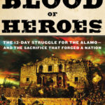 [PDF] [EPUB] The Blood of Heroes: The 13-Day Struggle for the Alamo–and the Sacrifice That Forged a Nation Download