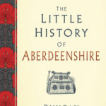 [PDF] [EPUB] The Little History of Aberdeenshire Download