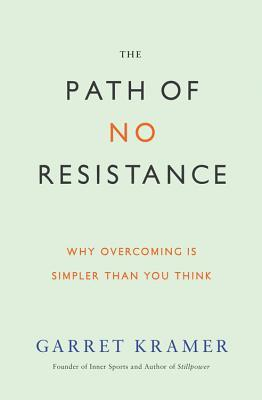 [PDF] [EPUB] The Path of No Resistance: Why Overcoming Is Simpler Than You Think Download by Garret Kramer
