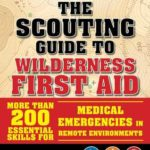 [PDF] [EPUB] The Scouting Guide to Wilderness First Aid: An Officially-Licensed Book of the Boy Scouts of America: More than 200 Essential Skills for Medical Emergencies in Remote Environments Download