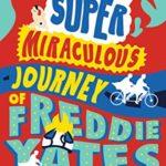 [PDF] [EPUB] The Super Miraculous Journey of Freddie Yates Download