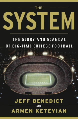 [PDF] [EPUB] The System: The Glory and Scandal of Big-Time College Football Download by Jeff Benedict