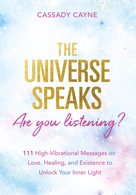 [PDF] [EPUB] The Universe Speaks, Are You Listening?: 111 High-Vibrational Messages on Love, Healing, and Existence to Unlock Your Inner Light Download by Cassady Cayne