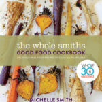 [PDF] [EPUB] The Whole Smiths Good Food Cookbook: Whole30 Endorsed, Delicious Real Food Recipes to Cook All Year Long Download