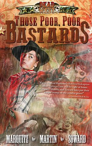 [PDF] [EPUB] Those Poor, Poor Bastards (Dead West, #1) Download by Tim Marquitz