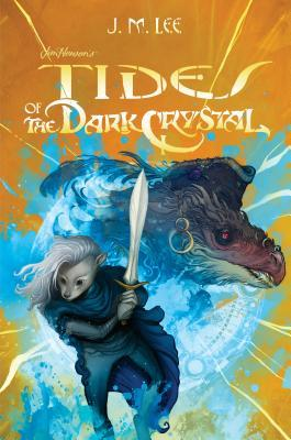 [PDF] [EPUB] Tides of the Dark Crystal (Jim Henson's The Dark Crystal, #3) Download by J.M.   Lee