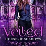 [PDF] [EPUB] Veiled: Book 1 in the House of Shadows Series Download