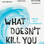 [PDF] [EPUB] What Doesn't Kill You: Fifteen Stories of Survival Download