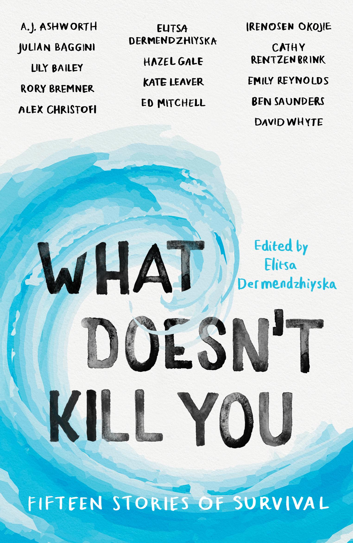 [PDF] [EPUB] What Doesn't Kill You: Fifteen Stories of Survival Download by Elitsa Dermendzhiyska