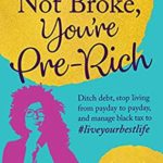 [PDF] [EPUB] You're Not Broke, You're Pre-Rich: Ditch debt, stop living from payday to payday, and manage black tax to #liveyourbestlife Download