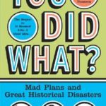 [PDF] [EPUB] You Did What?: Mad Plans and Great Historical Disasters Download