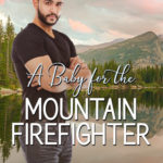 [PDF] [EPUB] A Baby for the Mountain Firefighter (Mountain Firefighter #3) Download