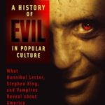 [PDF] [EPUB] A History of Evil in Popular Culture: What Hannibal Lecter, Stephen King, and Vampires Reveal about America Download