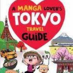 [PDF] [EPUB] A Manga Lover's Tokyo Travel Guide: My Favorite Things to See and Do in Japan Download