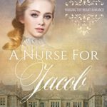 [PDF] [EPUB] A Nurse for Jacob (Nursing the Heart Book 4) Download