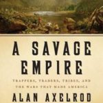 [PDF] [EPUB] A Savage Empire: Trappers, Traders, Tribes, and the Wars That Made America Download