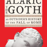 [PDF] [EPUB] Alaric the Goth: An Outsider's History of the Fall of Rome Download