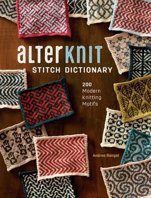 [PDF] [EPUB] Alterknit Stitch Dictionary: 200 Modern Knitting Motifs Download by Andrea  Rangel
