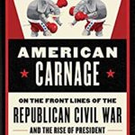 [PDF] [EPUB] American Carnage: On the Front Lines of the Republican Civil War and the Rise of President Trump Download