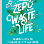 [PDF] [EPUB] An (Almost) Zero-Waste Life: Learning How to Embrace Less to Live More Download