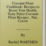 [PDF] [EPUB] Coconut Flour Cookbook: Recipes to Boost Your Health, Tasty Paleo Coconut Flour Recipes , Nut, Coconut, Teff, Sorghum Flours and Buckwheat and much …   Health and Quick   Step-by-Step For Beginners Download