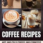 [PDF] [EPUB] Coffee Recipes: Hot and Cold Coffee and Espresso Beverages to Make at Home Download