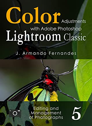[PDF] [EPUB] Color Adjustments in Photographs: with Adobe Photoshop Lightroom Classic software (Editing and Management of Photographs Book 5) Download by J. Armando Fernandes