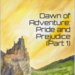 [PDF] [EPUB] Dawn of Adventure: Pride and Prejudice (Part 1): Part of the Resurrection of the Masters a LitRPG Series World Download