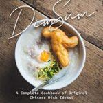 [PDF] [EPUB] Delectable Dim Sum Recipes: A Complete Cookbook of Original Chinese Dish Ideas! Download